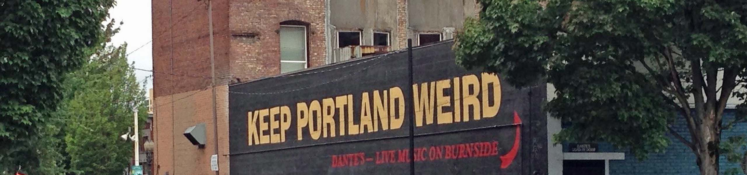 Keep Portland Weird - Portland, Oregon